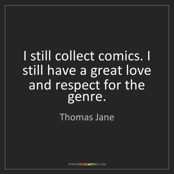 Thomas Jane: I still collect comics. I still have a great love and...