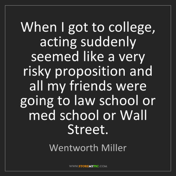 Wentworth Miller: When I got to college, acting suddenly seemed like a...