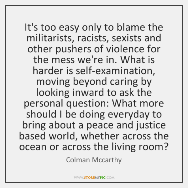 It's too easy only to blame the militarists, racists, sexists and other ...