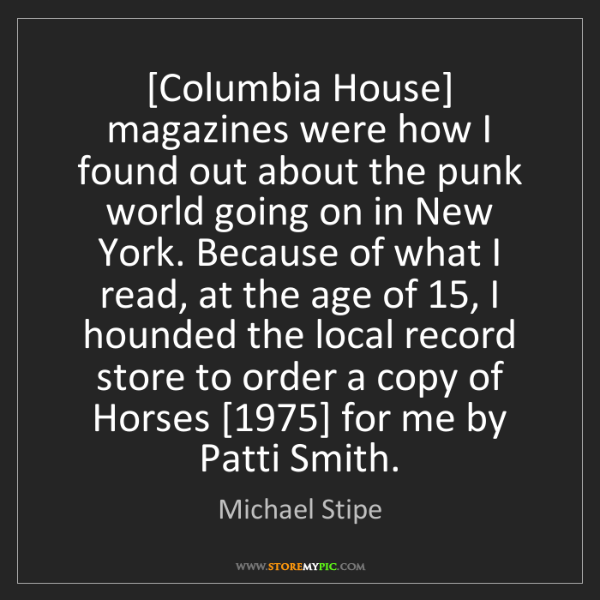 Michael Stipe: [Columbia House] magazines were how I found out about...