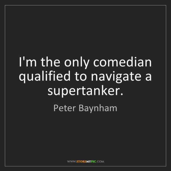 Peter Baynham: I'm the only comedian qualified to navigate a supertanker.