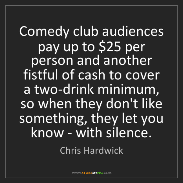Chris Hardwick: Comedy club audiences pay up to $25 per person and another...