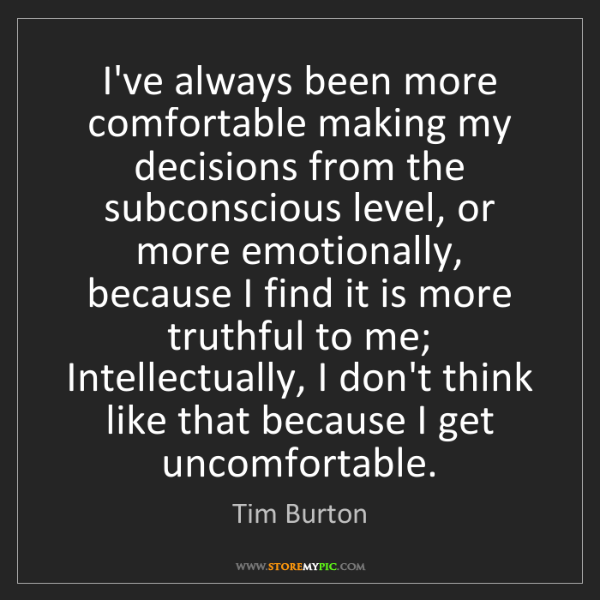 Tim Burton: I've always been more comfortable making my decisions...