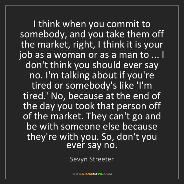 Sevyn Streeter: I think when you commit to somebody, and you take them...