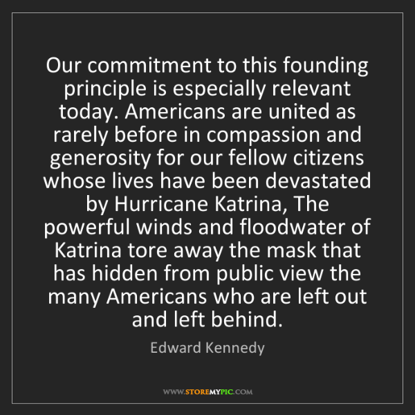 Edward Kennedy: Our commitment to this founding principle is especially...