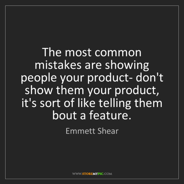 Emmett Shear: The most common mistakes are showing people your product-...