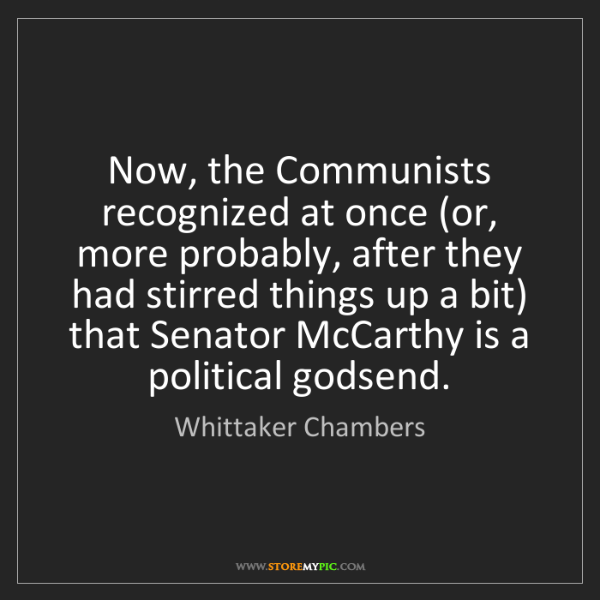 Whittaker Chambers: Now, the Communists recognized at once (or, more probably,...