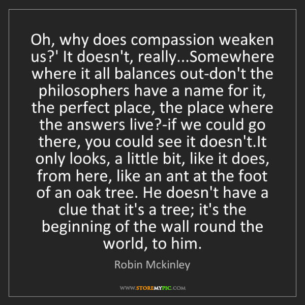 Robin Mckinley: Oh, why does compassion weaken us?' It doesn't, really...Somewhere...