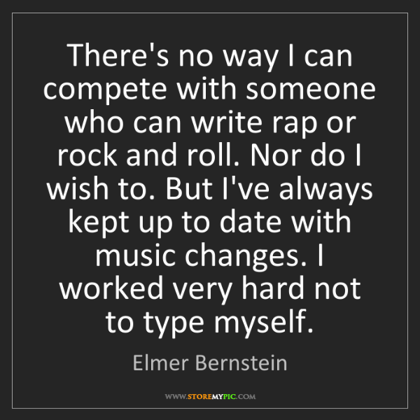 Elmer Bernstein: There's no way I can compete with someone who can write...