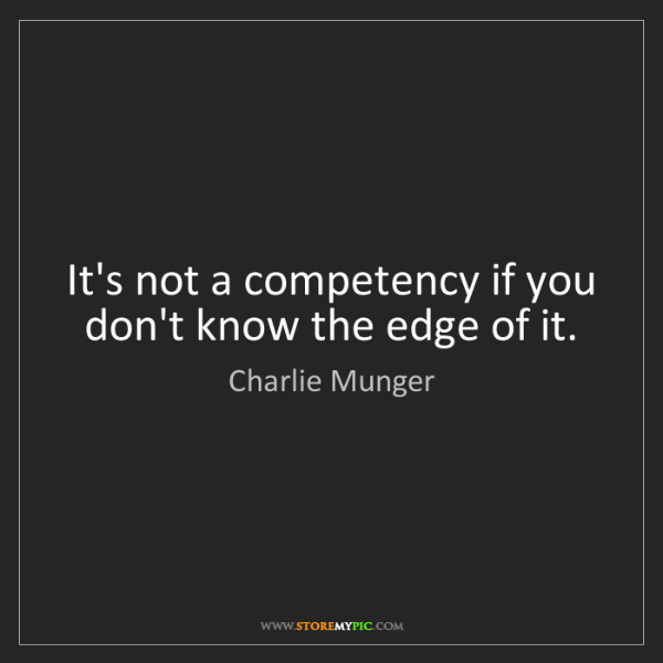 Charlie Munger: It's not a competency if you don't know the edge of it.