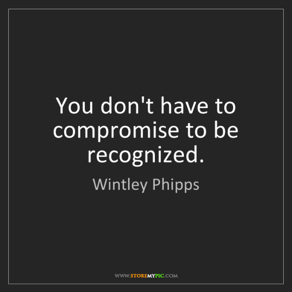 Wintley Phipps: You don't have to compromise to be recognized.