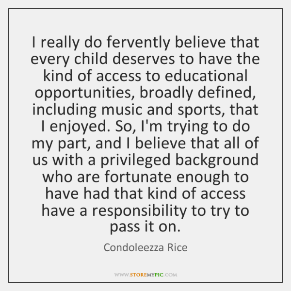 I really do fervently believe that every child deserves to have the ...