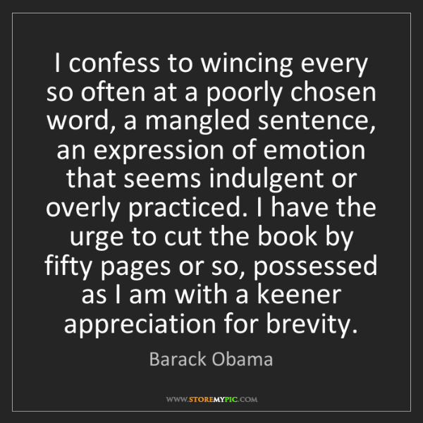 Barack Obama: I confess to wincing every so often at a poorly chosen...