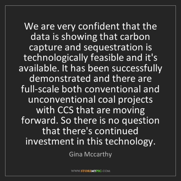 Gina Mccarthy: We are very confident that the data is showing that carbon...