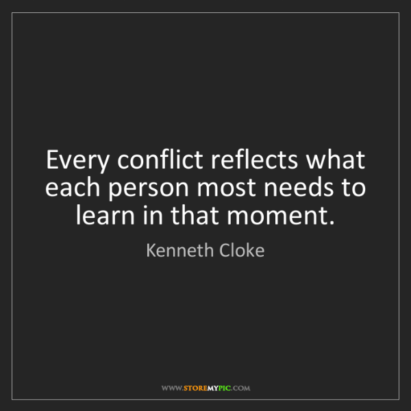 Kenneth Cloke: Every conflict reflects what each person most needs to...