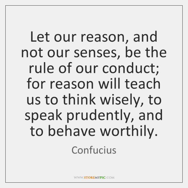 Let our reason, and not our senses, be the rule of our ...