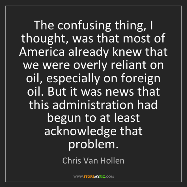 Chris Van Hollen: The confusing thing, I thought, was that most of America...
