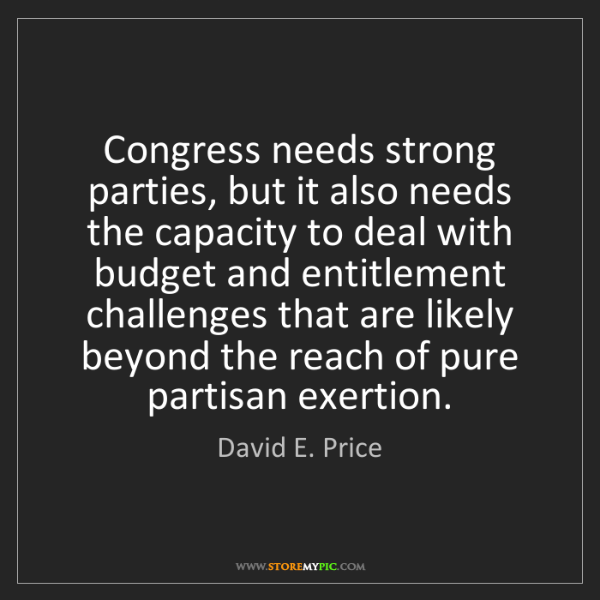 David E. Price: Congress needs strong parties, but it also needs the...