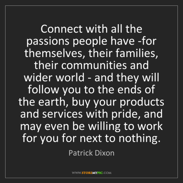 Patrick Dixon: Connect with all the passions people have -for themselves,...