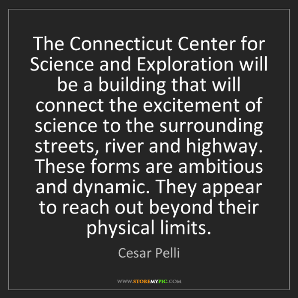 Cesar Pelli: The Connecticut Center for Science and Exploration will...