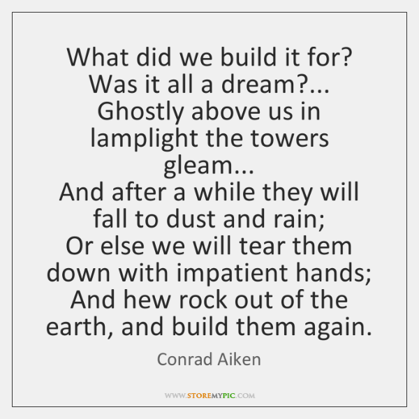 What did we build it for? Was it all a dream?...   Ghostly ...