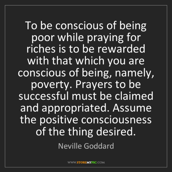 Neville Goddard: To be conscious of being poor while praying for riches...