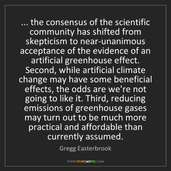 Gregg Easterbrook: ... the consensus of the scientific community has shifted...