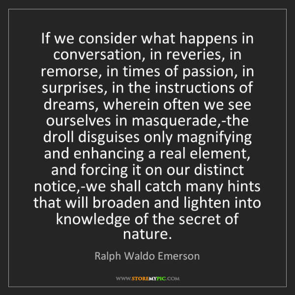 Ralph Waldo Emerson: If we consider what happens in conversation, in reveries,...