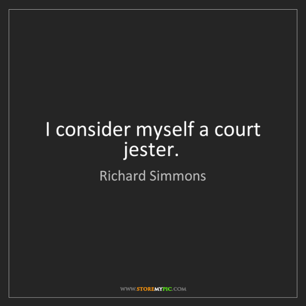 Richard Simmons: I consider myself a court jester.