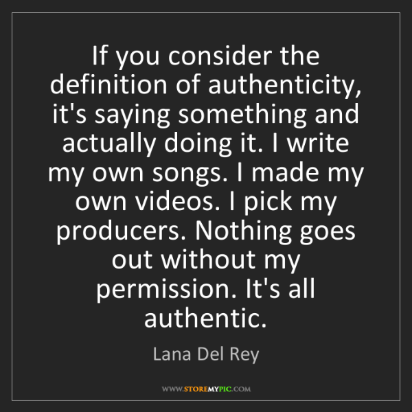 Lana Del Rey: If you consider the definition of authenticity, it's...