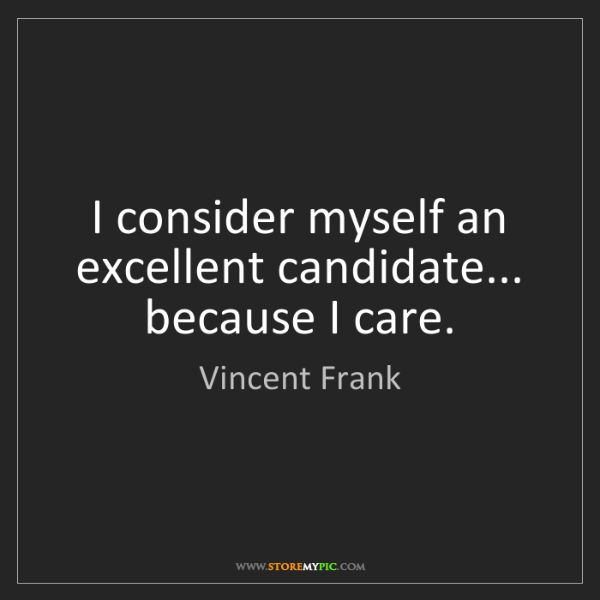 Vincent Frank: I consider myself an excellent candidate... because I...