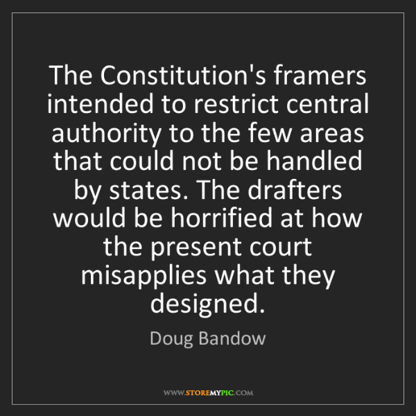 Doug Bandow: The Constitution's framers intended to restrict central...