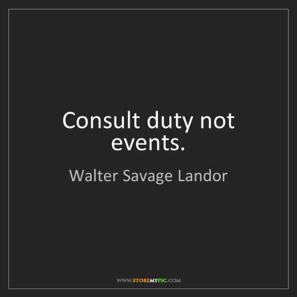 Walter Savage Landor: Consult duty not events.
