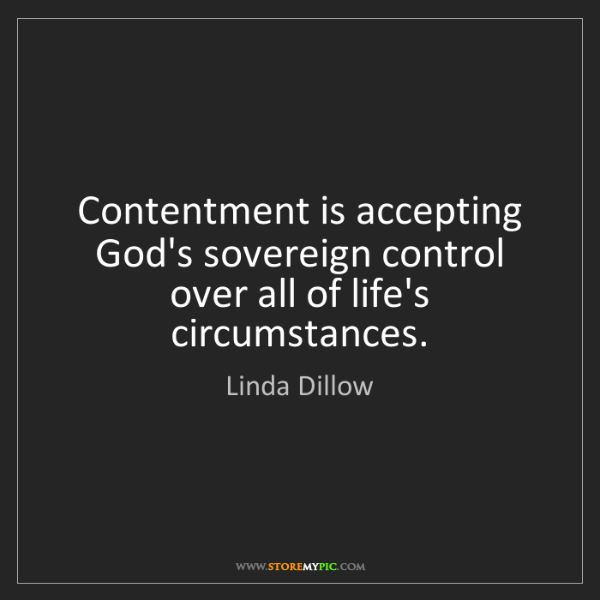 Linda Dillow: Contentment is accepting God's sovereign control over...