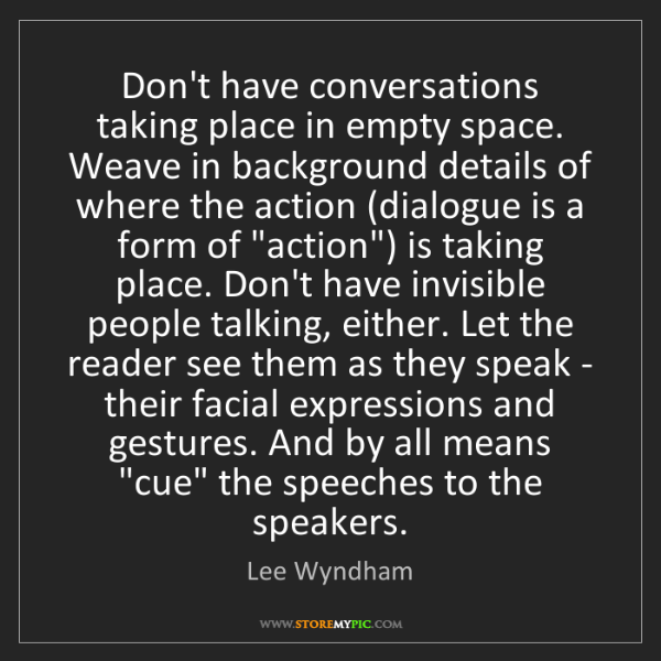 Lee Wyndham: Don't have conversations taking place in empty space....