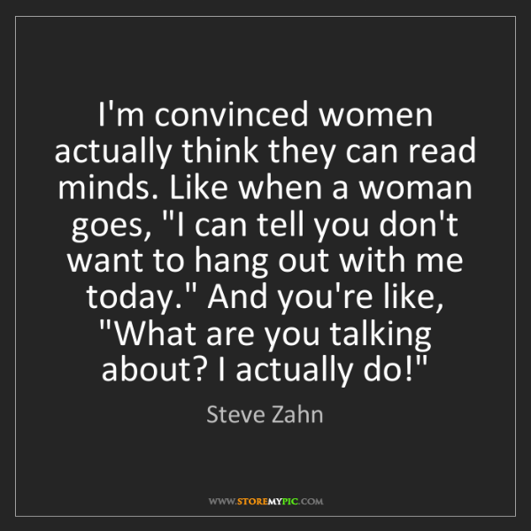 Steve Zahn: I'm convinced women actually think they can read minds....