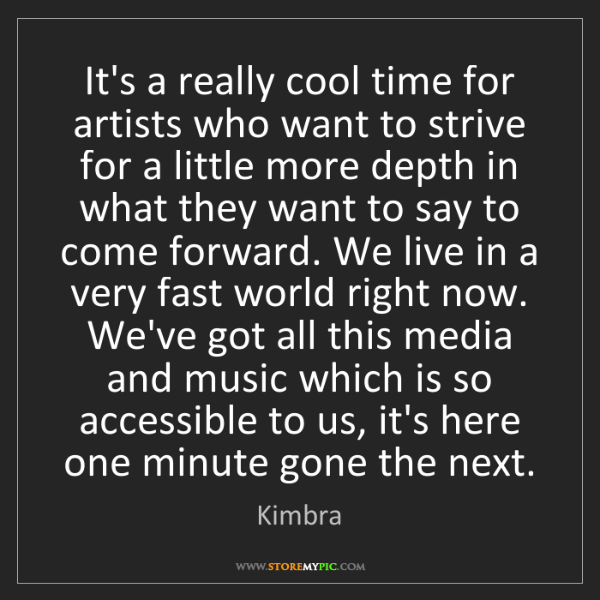 Kimbra: It's a really cool time for artists who want to strive...