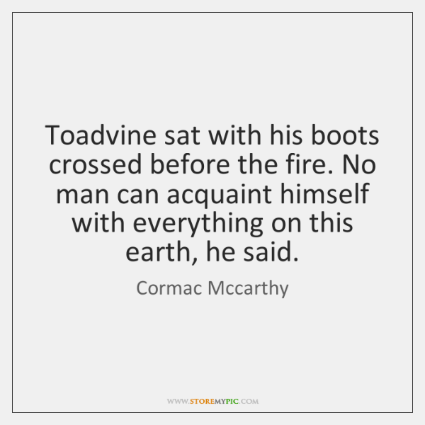 Toadvine sat with his boots crossed before the fire. No man can ...