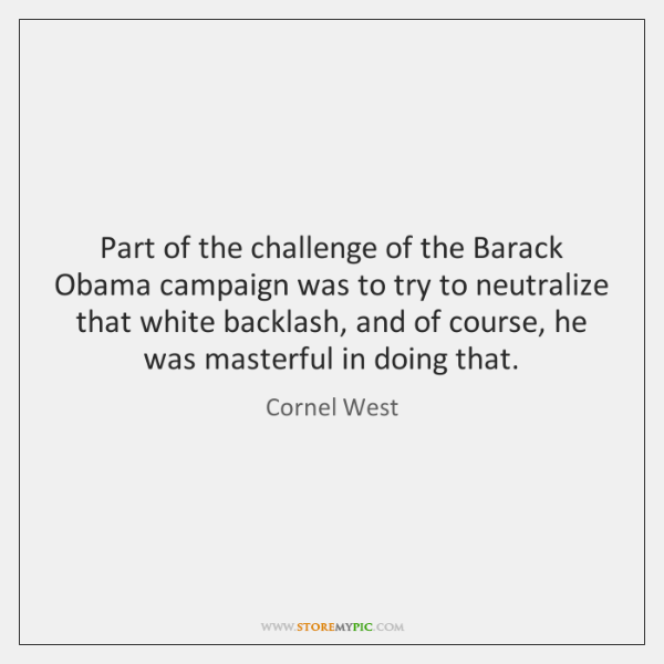 Part of the challenge of the Barack Obama campaign was to try ...