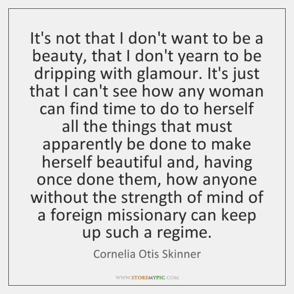 It's not that I don't want to be a beauty, that I ...