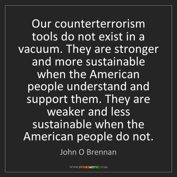 John O Brennan: Our counterterrorism tools do not exist in a vacuum....