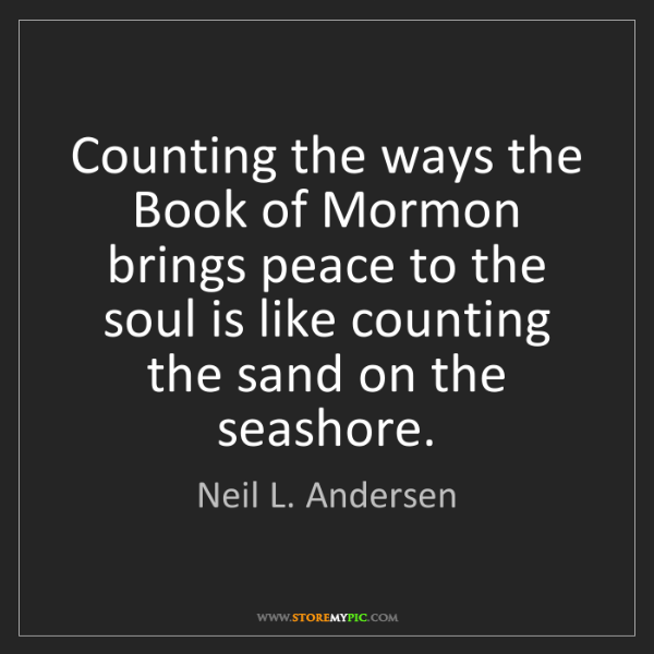 Neil L. Andersen: Counting the ways the Book of Mormon brings peace to...