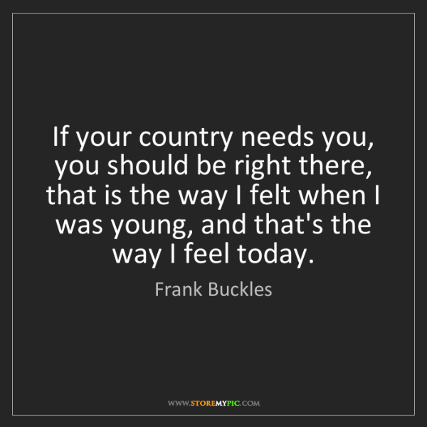 Frank Buckles: If your country needs you, you should be right there,...