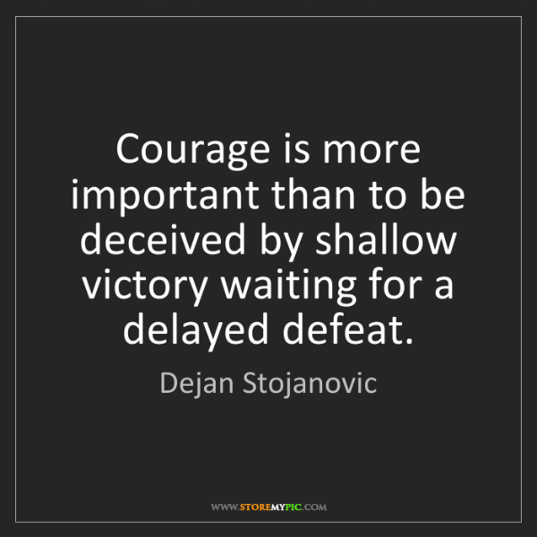 Dejan Stojanovic: Courage is more important than to be deceived by shallow...