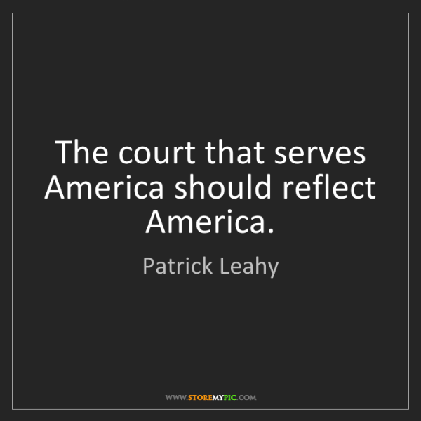 Patrick Leahy: The court that serves America should reflect America.