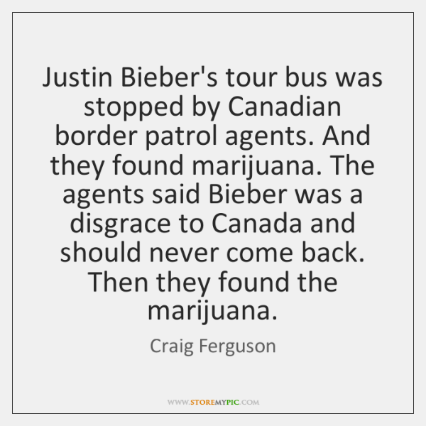 Justin Bieber's tour bus was stopped by Canadian border patrol agents. And ...