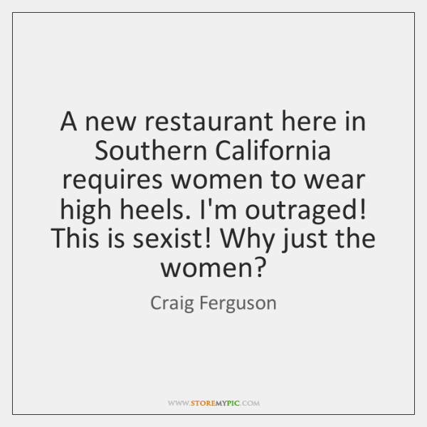 A new restaurant here in Southern California requires women to wear high ...