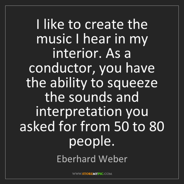 Eberhard Weber: I like to create the music I hear in my interior. As...
