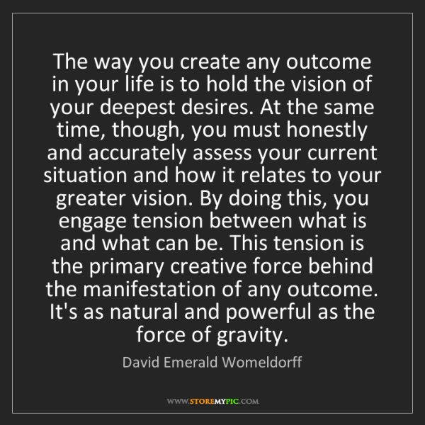 David Emerald Womeldorff: The way you create any outcome in your life is to hold...