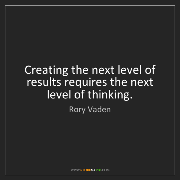 Rory Vaden: Creating the next level of results requires the next...